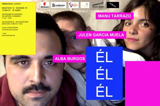 """""""él él él"""", Alba Burgos, Julen García Muela eta Manu Tarrazoren erakusketa"""