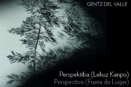 """""""Perspektiba (Lekuz kanpo)"""", Gentz del Valleren erakusketa"""