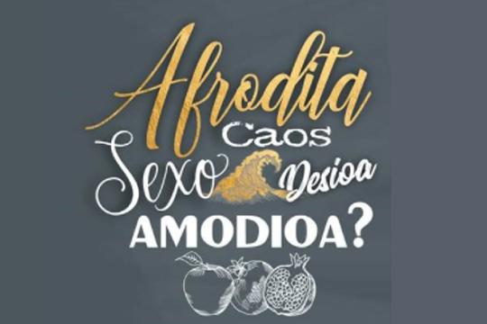 """""""Afrodita. Caos. Desioa. Sexo. Amodioa?"""""""