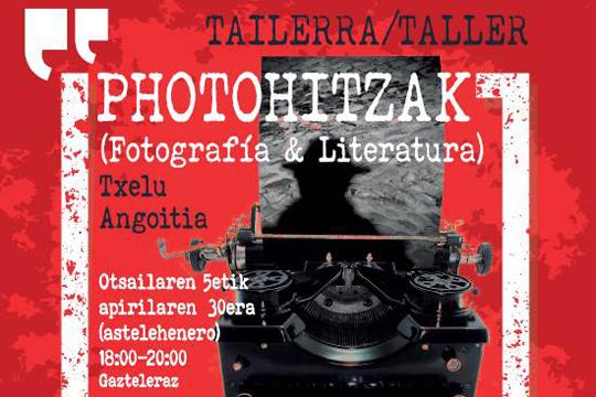 """""""Photohitzak (argazkigintza eta literatura)"""" tailerra"""