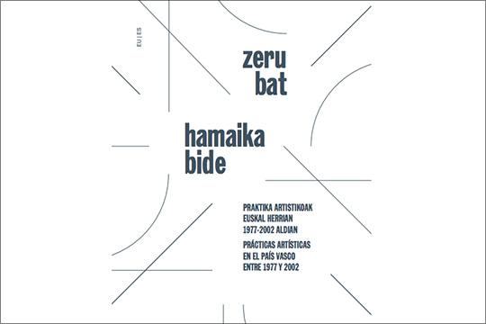 """""""Zeru bat, hamaika bide. Praktika artistikoak Euskal Herrian 1977-2002 aldian y 2002"""""""