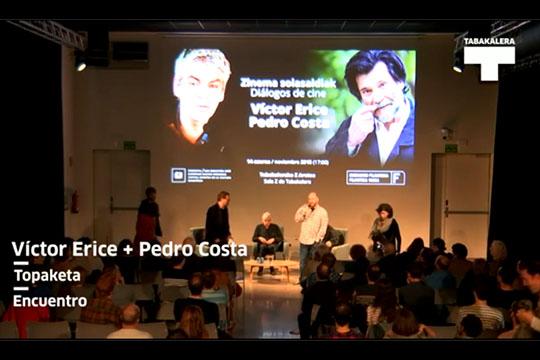 Víctor Erice + Pedro Costa. Topaketa