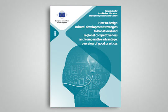 """How to design cultural development strategies to boost local and regional competitiveness and comparative advantage: overview of good practices"""